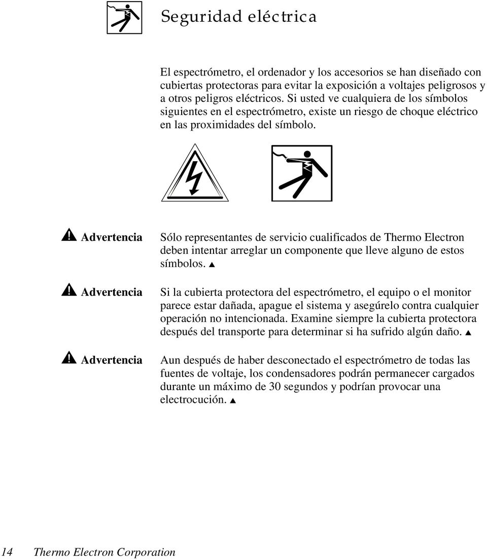 Advertencia Advertencia Advertencia Sólo representantes de servicio cualificados de Thermo Electron deben intentar arreglar un componente que lleve alguno de estos símbolos.