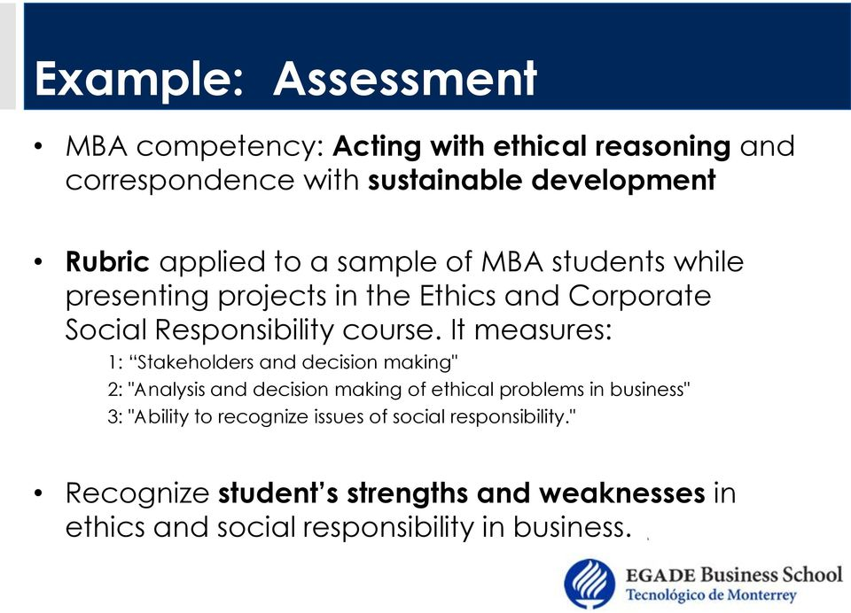 "It measures: 1: Stakeholders and decision making"" 2: ""Analysis and decision making of ethical problems in business"" 3: ""Ability"
