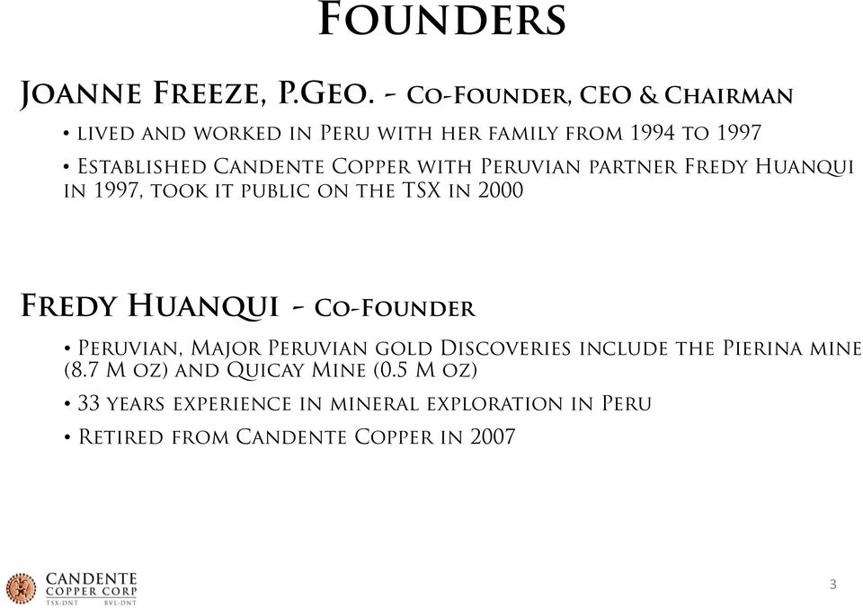 Copper with Peruvian partner Fredy Huanqui in 1997, took it public on the TSX in 2000 Fredy Huanqui -