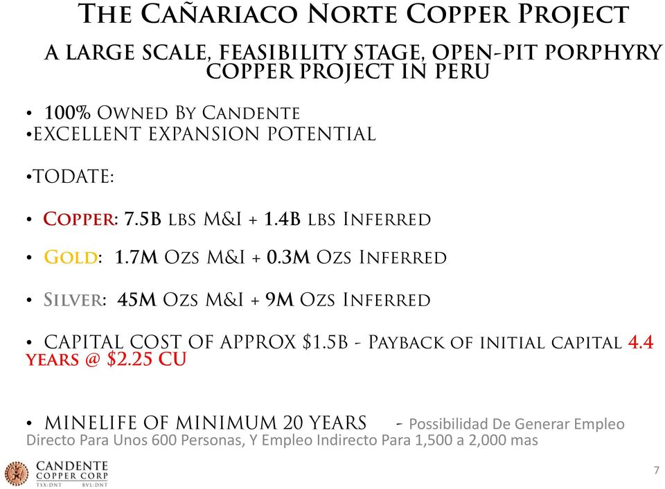 3M Ozs Inferred Silver: 45M Ozs M&I + 9M Ozs Inferred CAPITAL COST OF APPROX $1.5B - Payback of initial capital 4.4 years @ $2.