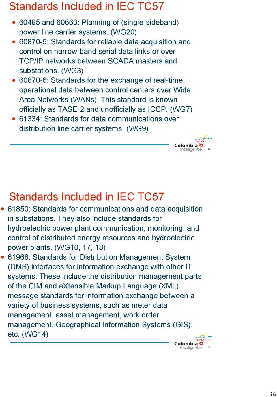 (WG3) 60870-6: Standards for the exchange of real-time operational data between control centers over Wide Area Networks (WANs). This standard is known officially as TASE-2 and unofficially as ICCP.