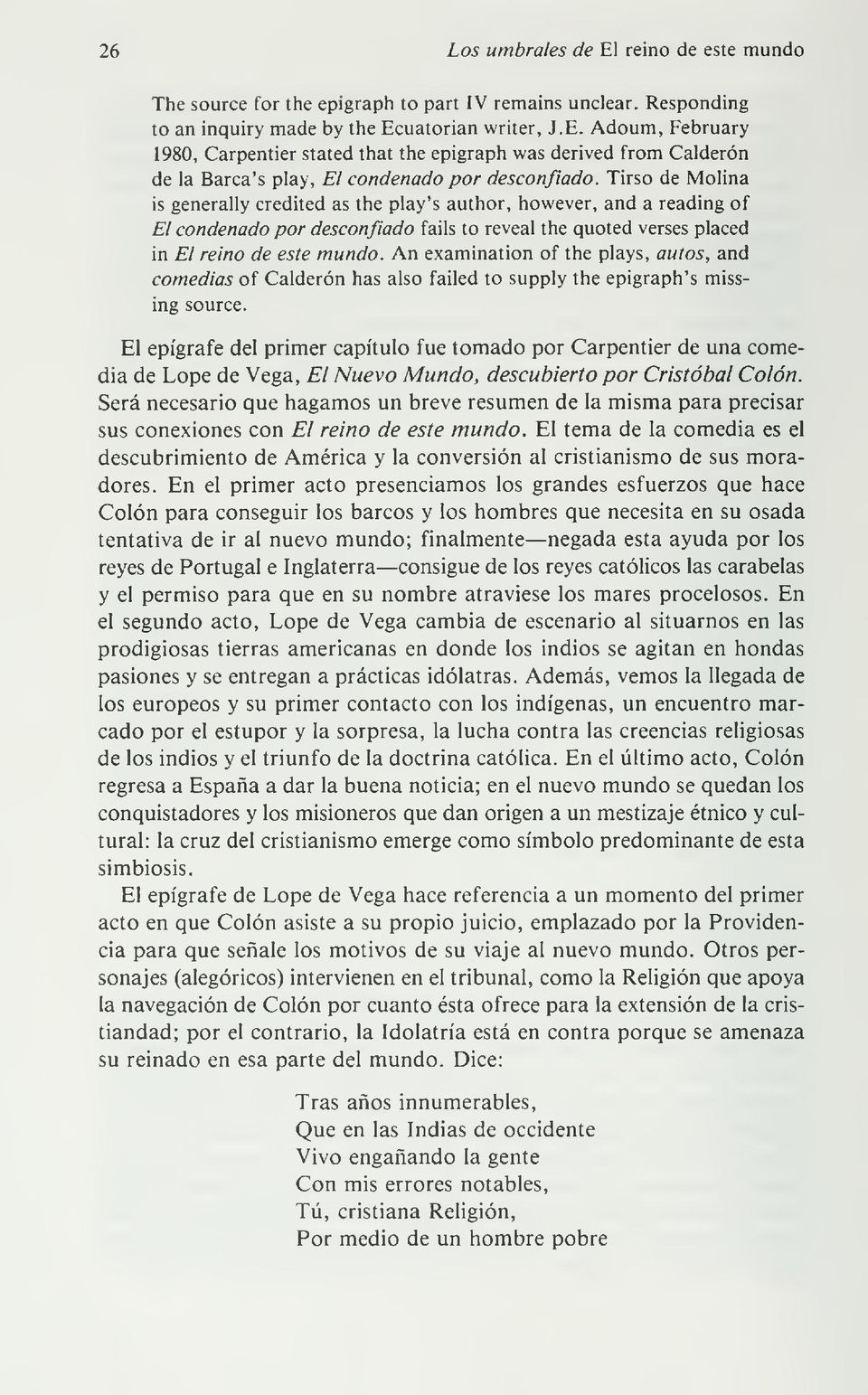 An examination of the plays, autos, and comedias of Calderón has also failed to supply the epigraph's missing source.