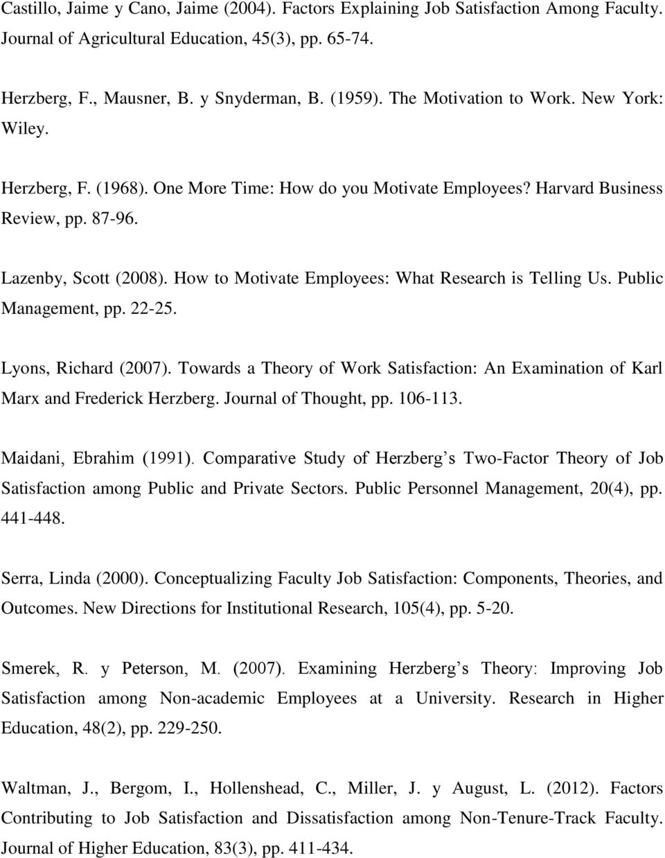 How to Motivate Employees: What Research is Telling Us. Public Management, pp. 22-25. Lyons, Richard (2007). Towards a Theory of Work Satisfaction: An Examination of Karl Marx and Frederick Herzberg.