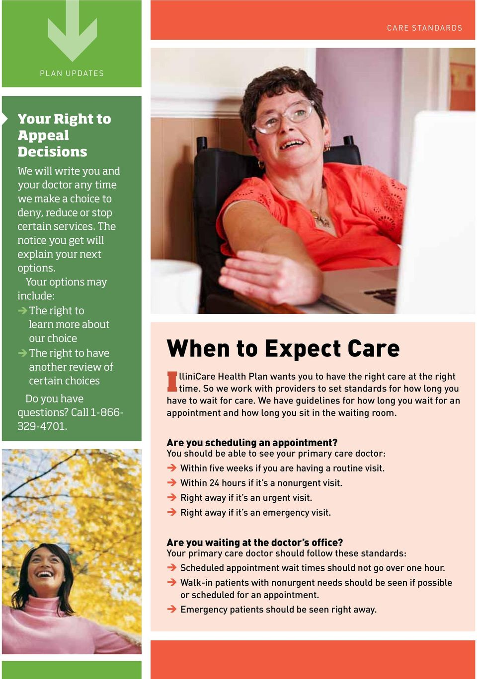 Call 1-866- 329-4701. When to Expect Care IlliniCare Health Plan wants you to have the right care at the right time. So we work with providers to set standards for how long you have to wait for care.