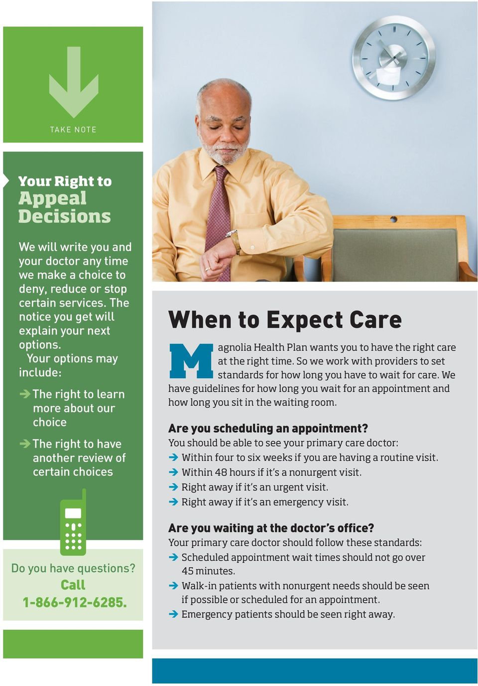 When to Expect Care Magnolia Health Plan wants you to have the right care at the right time. So we work with providers to set standards for how long you have to wait for care.
