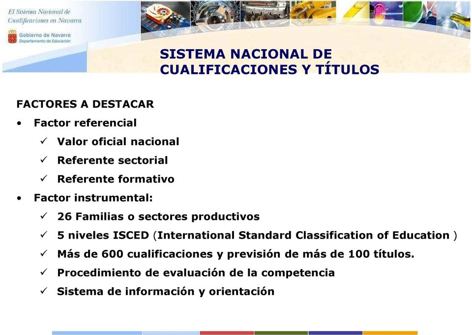 5 niveles ISCED (International Standard Classification of Education ) Más de 600 cualificaciones y