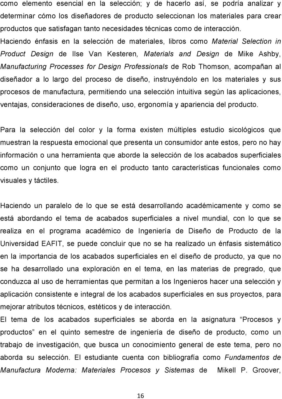 Haciendo énfasis en la selección de materiales, libros como Material Selection in Product Design de Ilse Van Kesteren, Materials and Design de Mike Ashby, Manufacturing Processes for Design