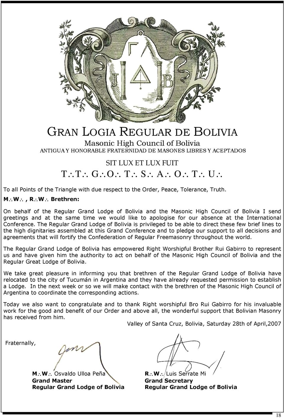 M W, R W Brethren: On behalf of the Regular Grand Lodge of Bolivia and the Masonic High Council of Bolivia I send greetings and at the same time we would like to apologise for our absence at the
