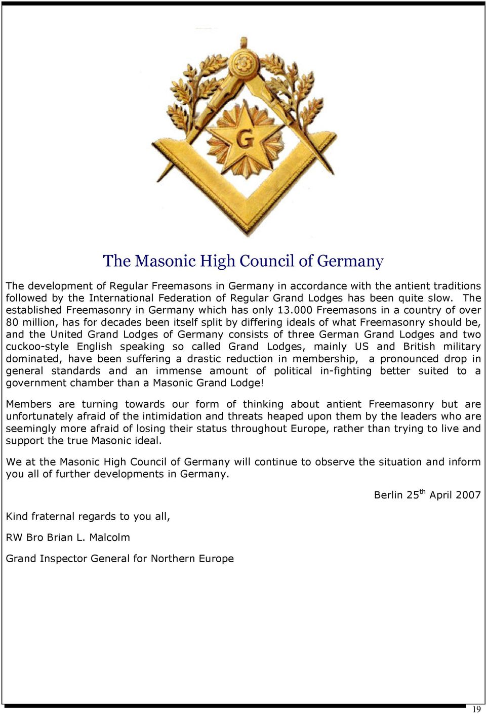 000 Freemasons in a country of over 80 million, has for decades been itself split by differing ideals of what Freemasonry should be, and the United Grand Lodges of Germany consists of three German