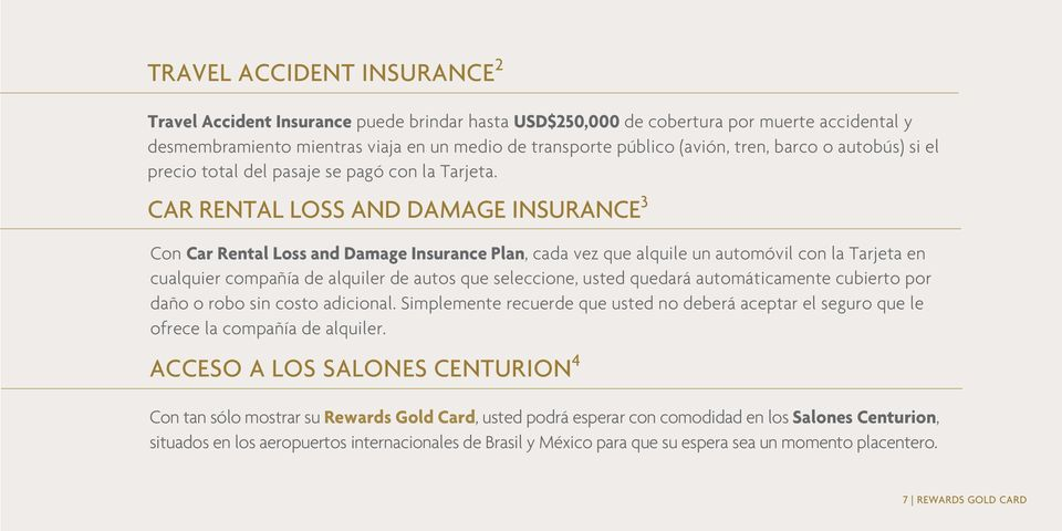 CAR RENTAL LOSS AND DAMAGE INSURANCE 3 Con Car Rental Loss and Damage Insurance Plan, cada vez que alquile un automóvil con la Tarjeta en cualquier compañía de alquiler de autos que seleccione, usted