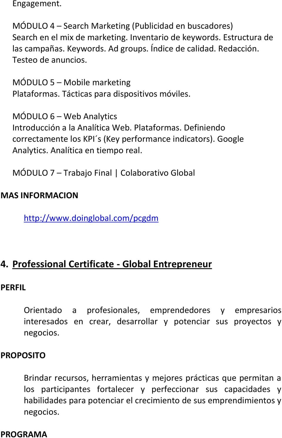 Google Analytics. Analítica en tiempo real. MÓDULO 7 Trabajo Final Colaborativo Global http://www.doinglobal.com/pcgdm 4.