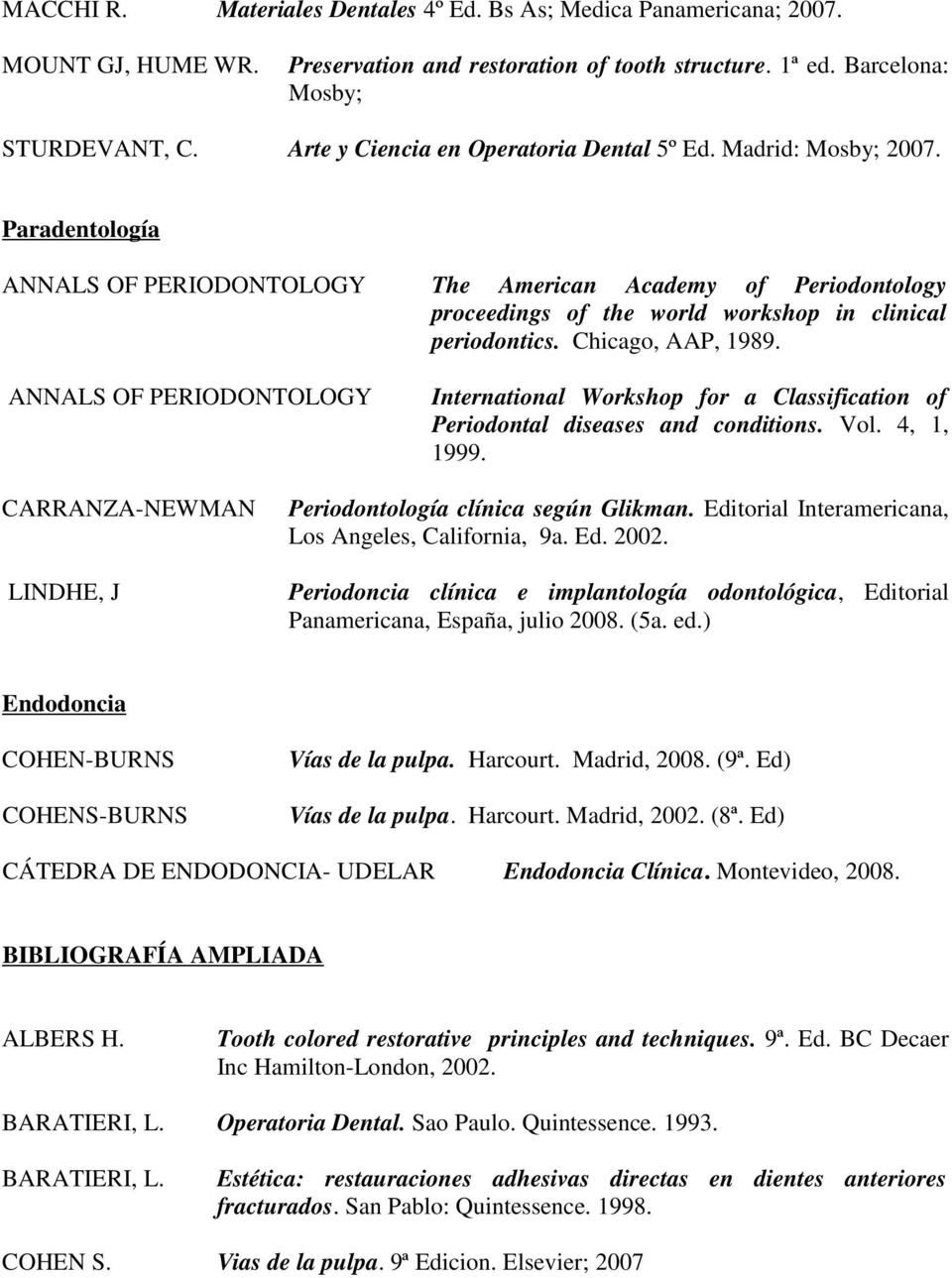 Paradentología ANNALS OF PERIODONTOLOGY ANNALS OF PERIODONTOLOGY The American Academy of Periodontology proceedings of the world workshop in clinical periodontics. Chicago, AAP, 1989.
