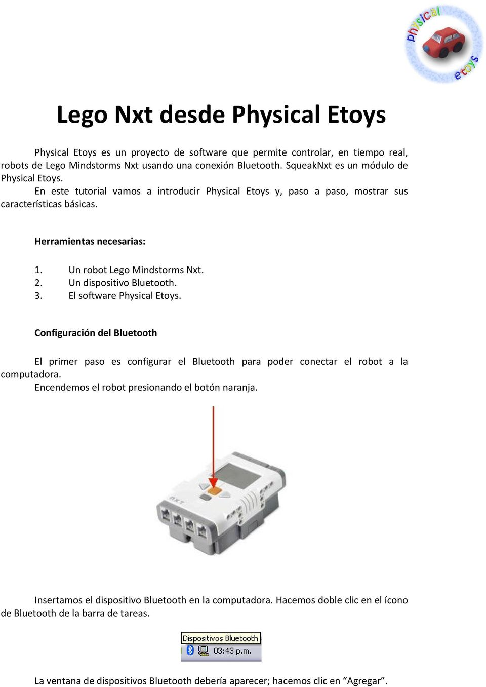 Un robot Lego Mindstorms Nxt. 2. Un dispositivo Bluetooth. 3. El software Physical Etoys.