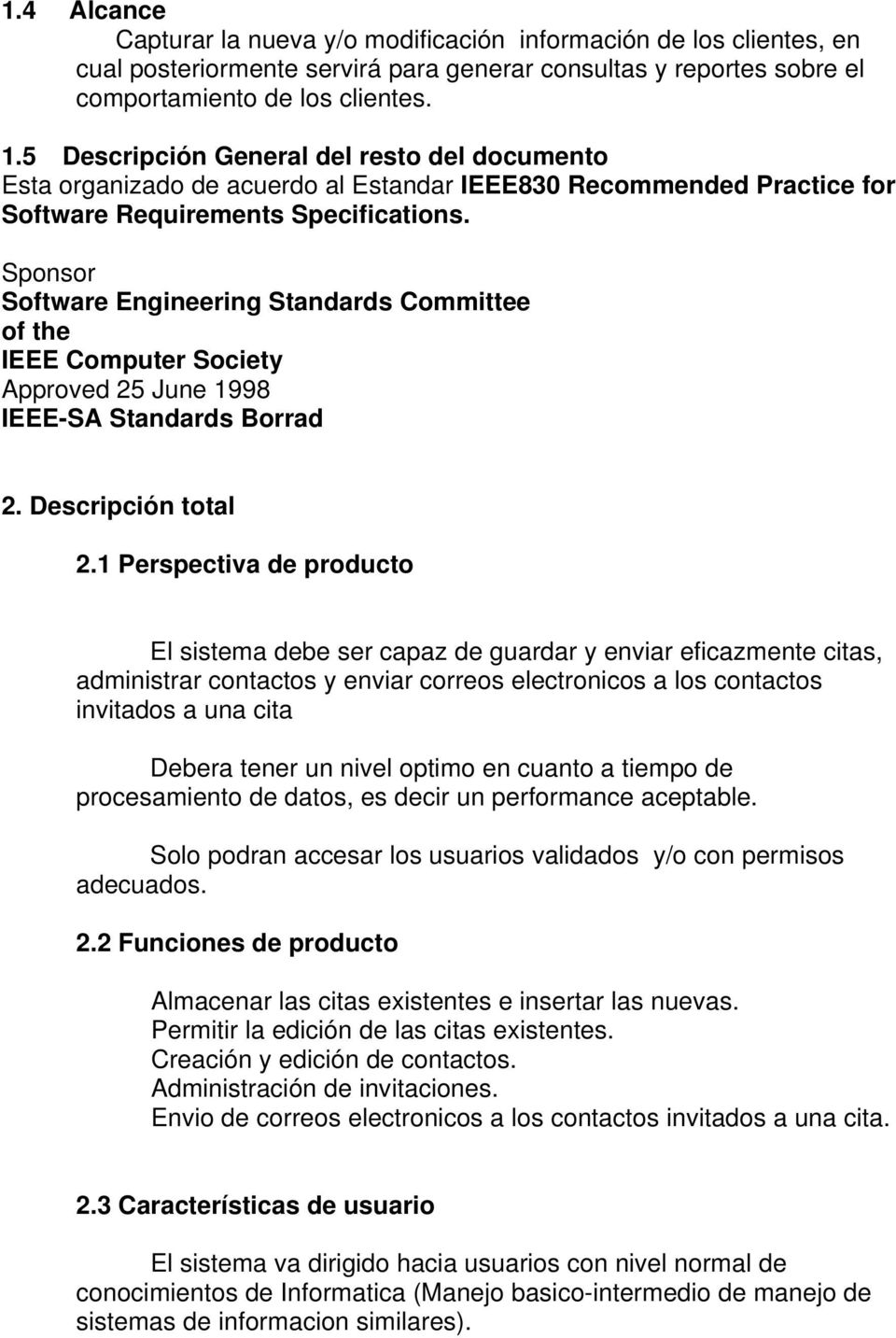 Sponsor Software Engineering Standards Committee of the IEEE Computer Society Approved 25 June 1998 IEEE-SA Standards Borrad 2. Descripción total 2.