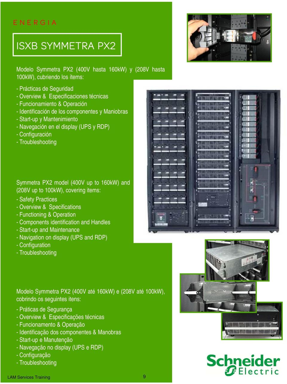 Components identification and Handles - Start-up and Maintenance - Navigation on display (UPS and RDP) - Configuration Modelo Symmetra PX2 (400V até 160kW) e
