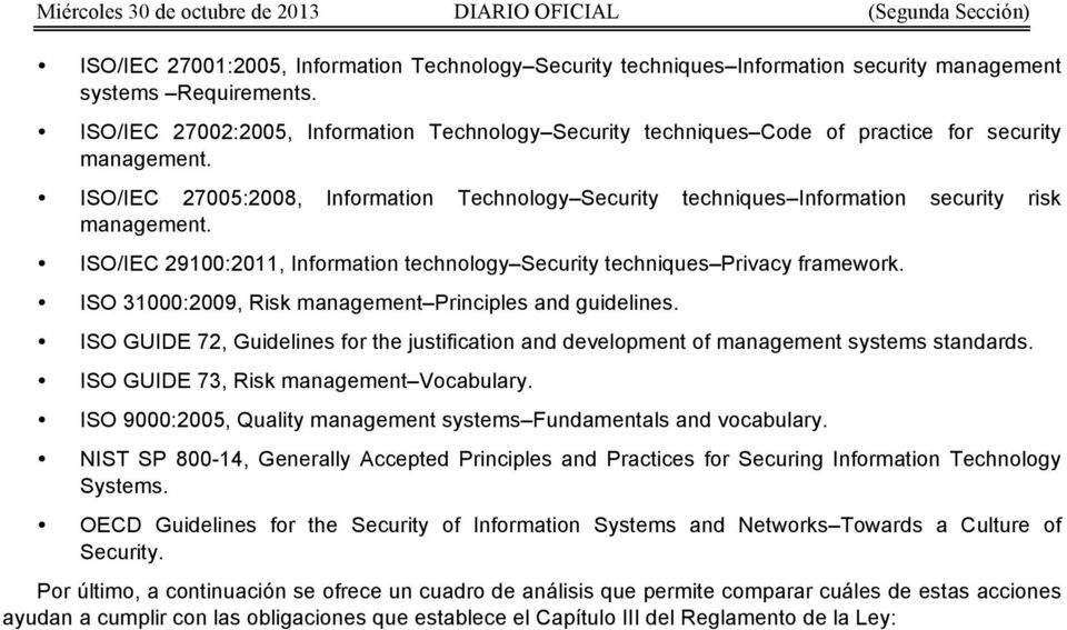 ISO/IEC 29100:2011, Infrmatin technlgy Security techniques Privacy framewrk. ISO 31000:2009, Risk management Principles and guidelines.