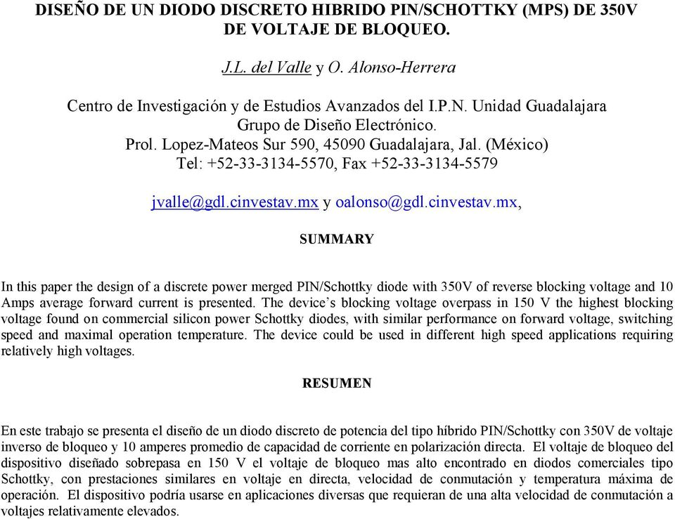 mx y oalonso@gdl.cinvestav.mx, SUMMARY In this paper the design of a discrete power merged PIN/Schottky diode with 350V of reverse blocking voltage and 10 Amps average forward current is presented.