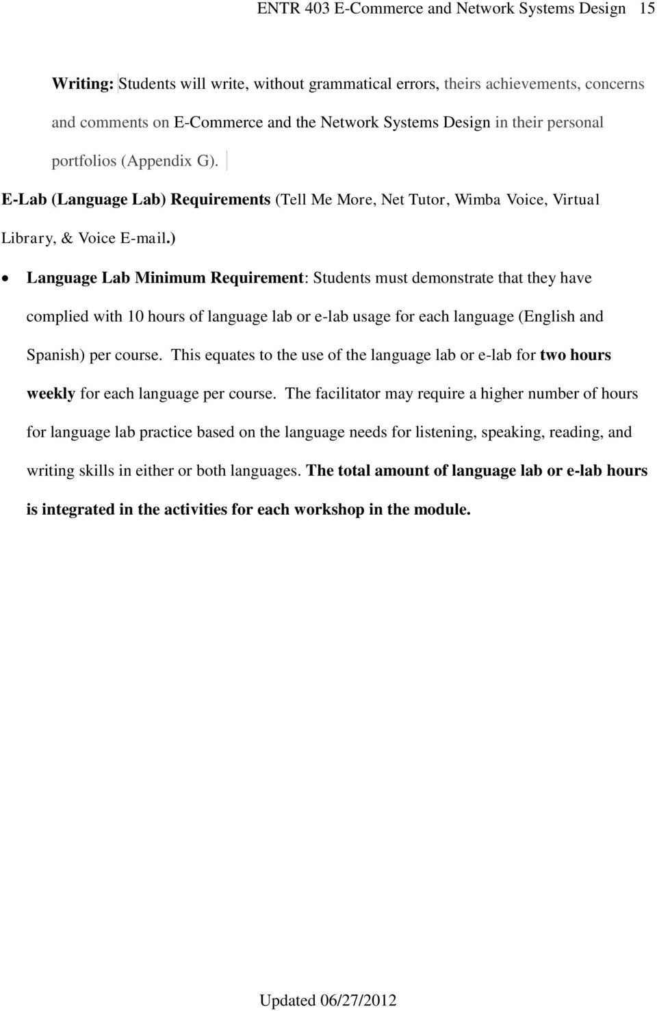 ) Language Lab Minimum Requirement: Students must demonstrate that they have complied with 10 hours of language lab or e-lab usage for each language (English and Spanish) per course.