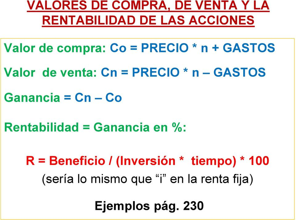 Ganancia = Cn Co Rentabilidad = Ganancia en %: R = Beneficio /