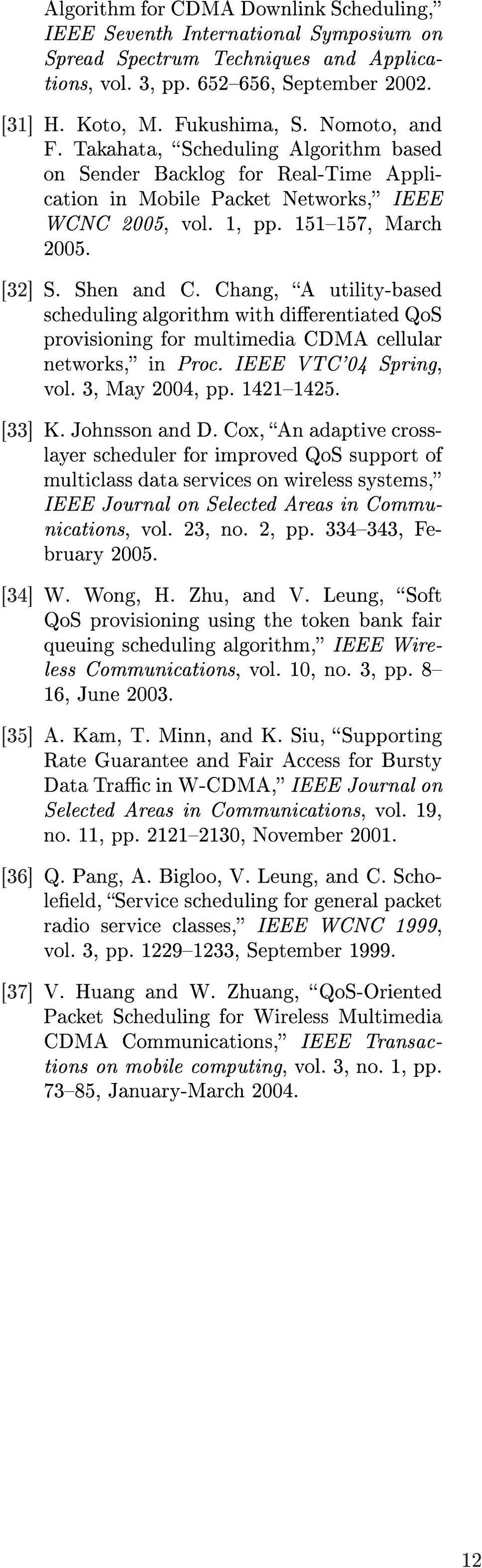 Chang, A utility-based scheduling algorithm with dierentiated QoS provisioning for multimedia CDMA cellular networks, in Proc. IEEE VTC'04 Spring, vol. 3, May 2004, pp. 14211425. [33] K.