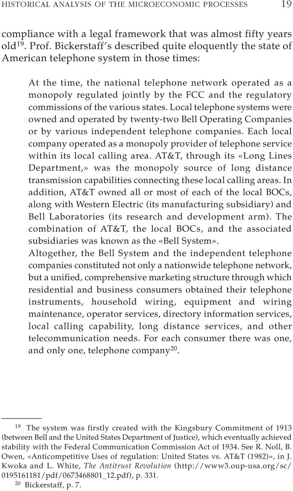 regulatory commissions of the various states. Local telephone systems were owned and operated by twenty-two Bell Operating Companies or by various independent telephone companies.