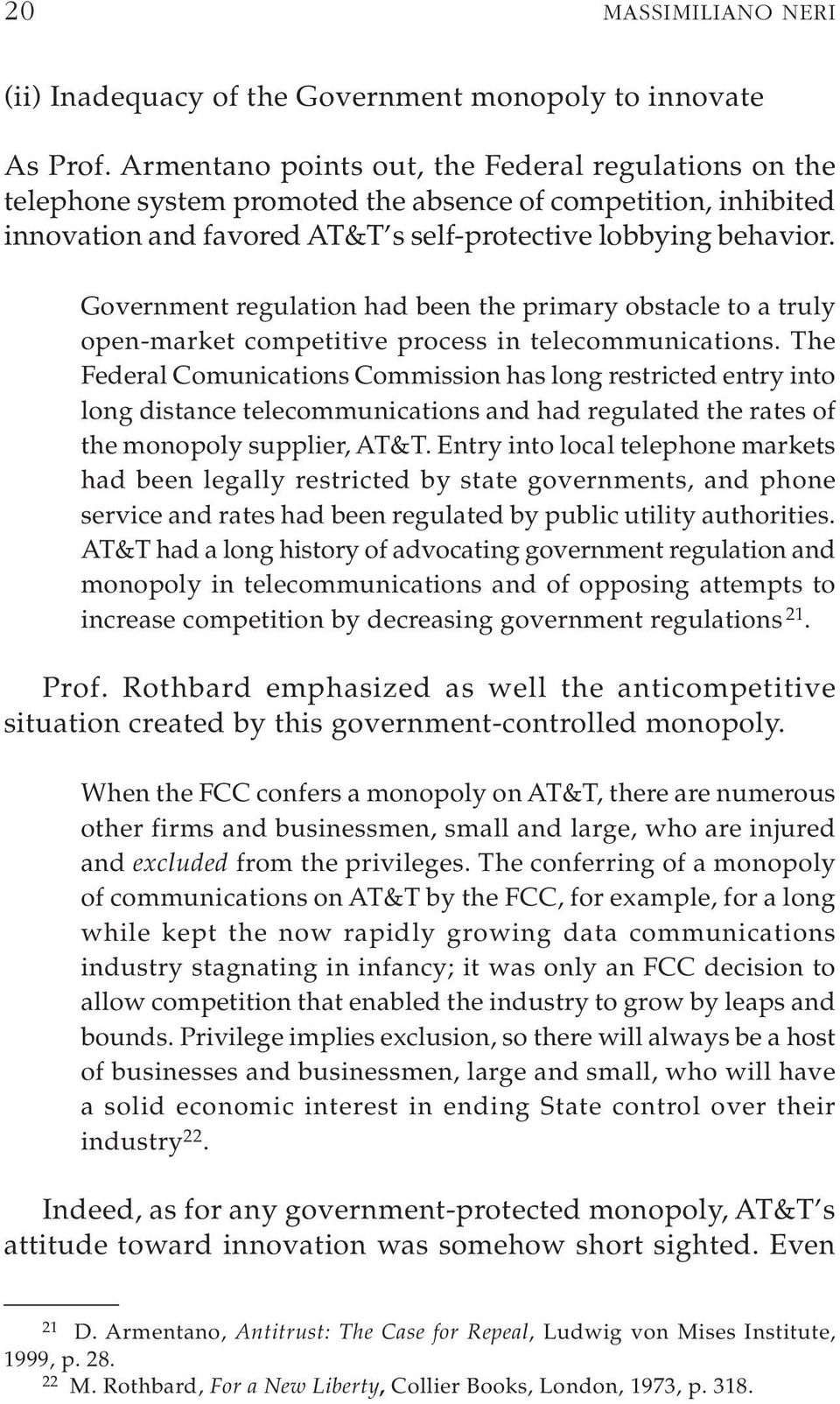 Government regulation had been the primary obstacle to a truly open-market competitive process in telecommunications.