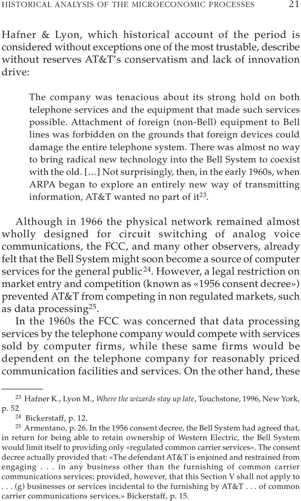 Attachment of foreign (non-bell) equipment to Bell lines was forbidden on the grounds that foreign devices could damage the entire telephone system.