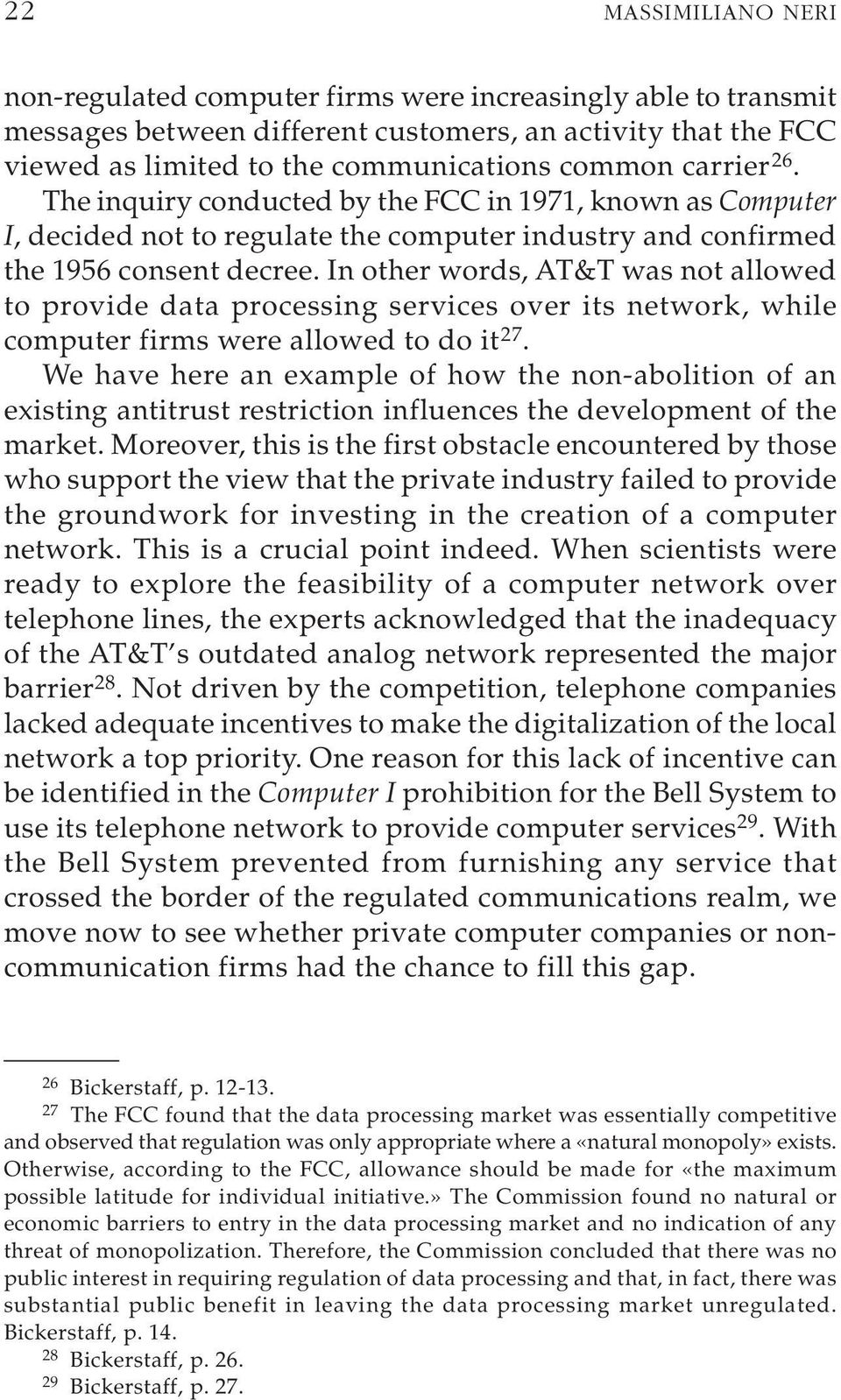 In other words, AT&T was not allowed to provide data processing services over its network, while computer firms were allowed to do it 27.