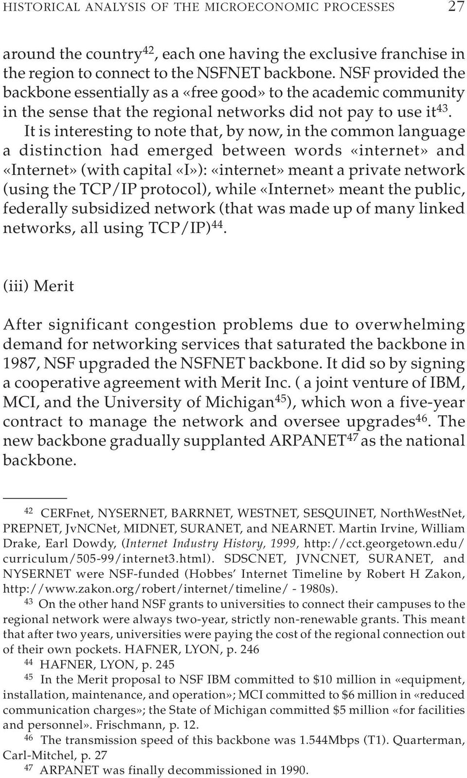 It is interesting to note that, by now, in the common language a distinction had emerged between words «internet» and «Internet» (with capital «I»): «internet» meant a private network (using the