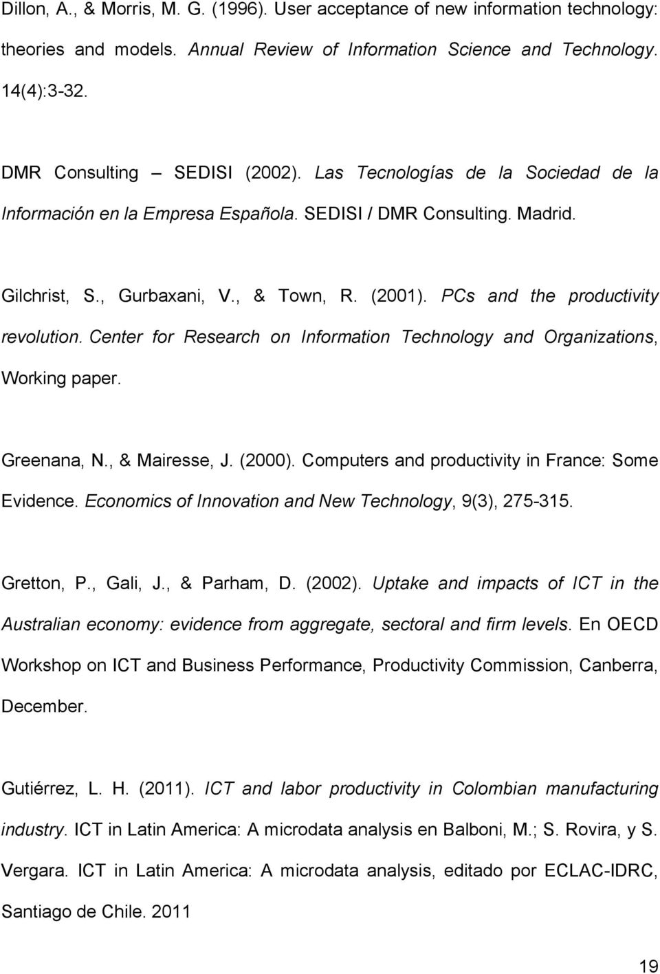 Center for Research on Information Technology and Organizations, Working paper. Greenana, N., & Mairesse, J. (2000). Computers and productivity in France: Some Evidence.
