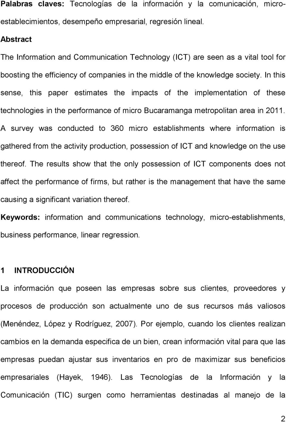 In this sense, this paper estimates the impacts of the implementation of these technologies in the performance of micro Bucaramanga metropolitan area in 2011.