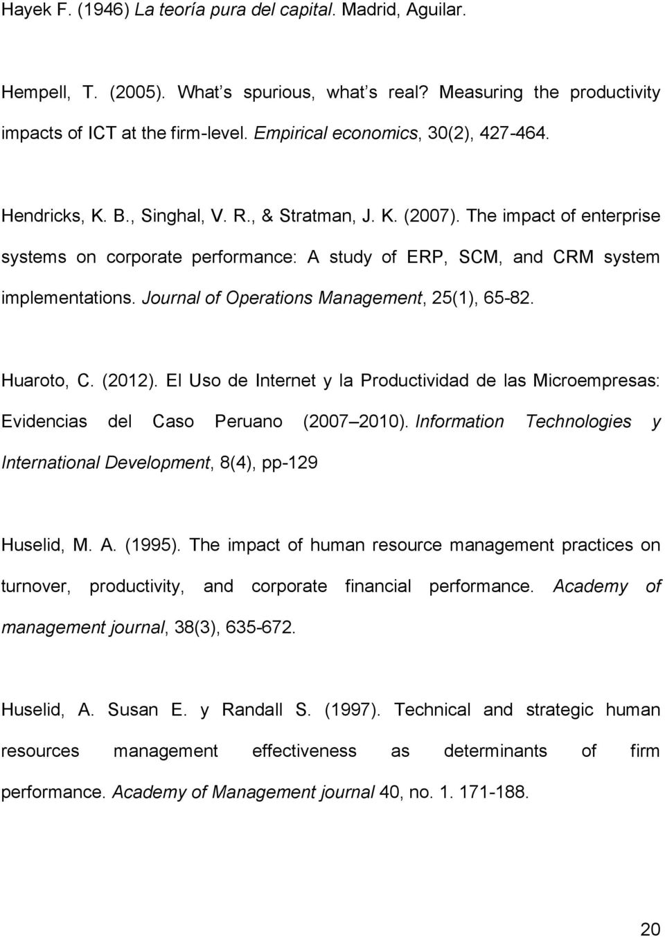 The impact of enterprise systems on corporate performance: A study of ERP, SCM, and CRM system implementations. Journal of Operations Management, 25(1), 65-82. Huaroto, C. (2012).