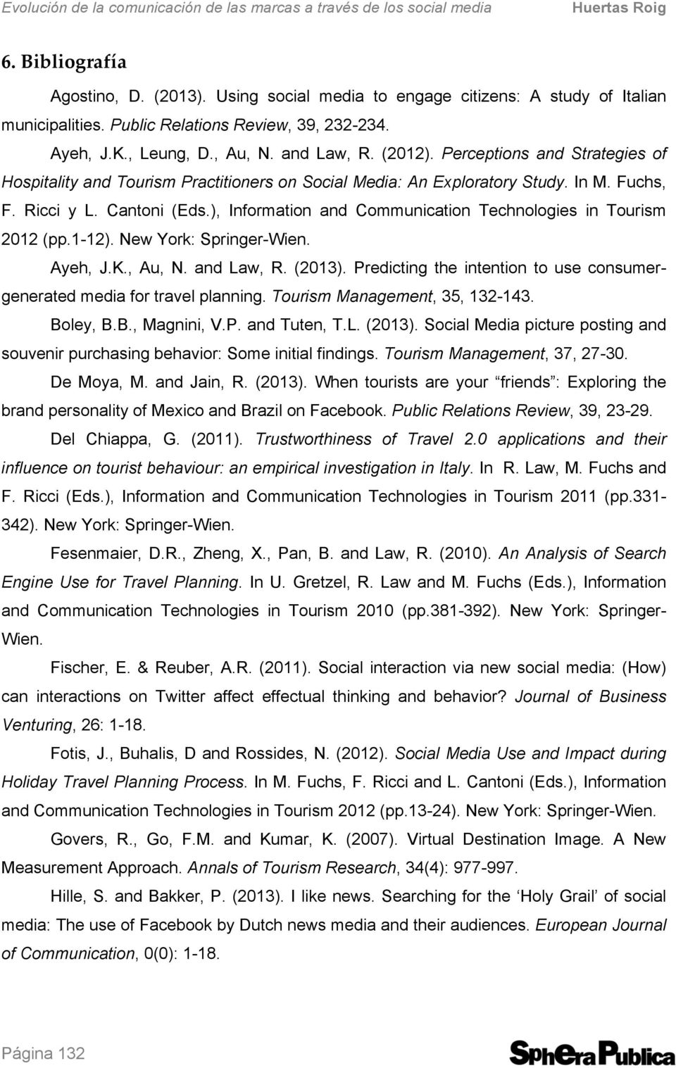 Fuchs, F. Ricci y L. Cantoni (Eds.), Information and Communication Technologies in Tourism 2012 (pp.1-12). New York: Springer-Wien. Ayeh, J.K., Au, N. and Law, R. (2013).
