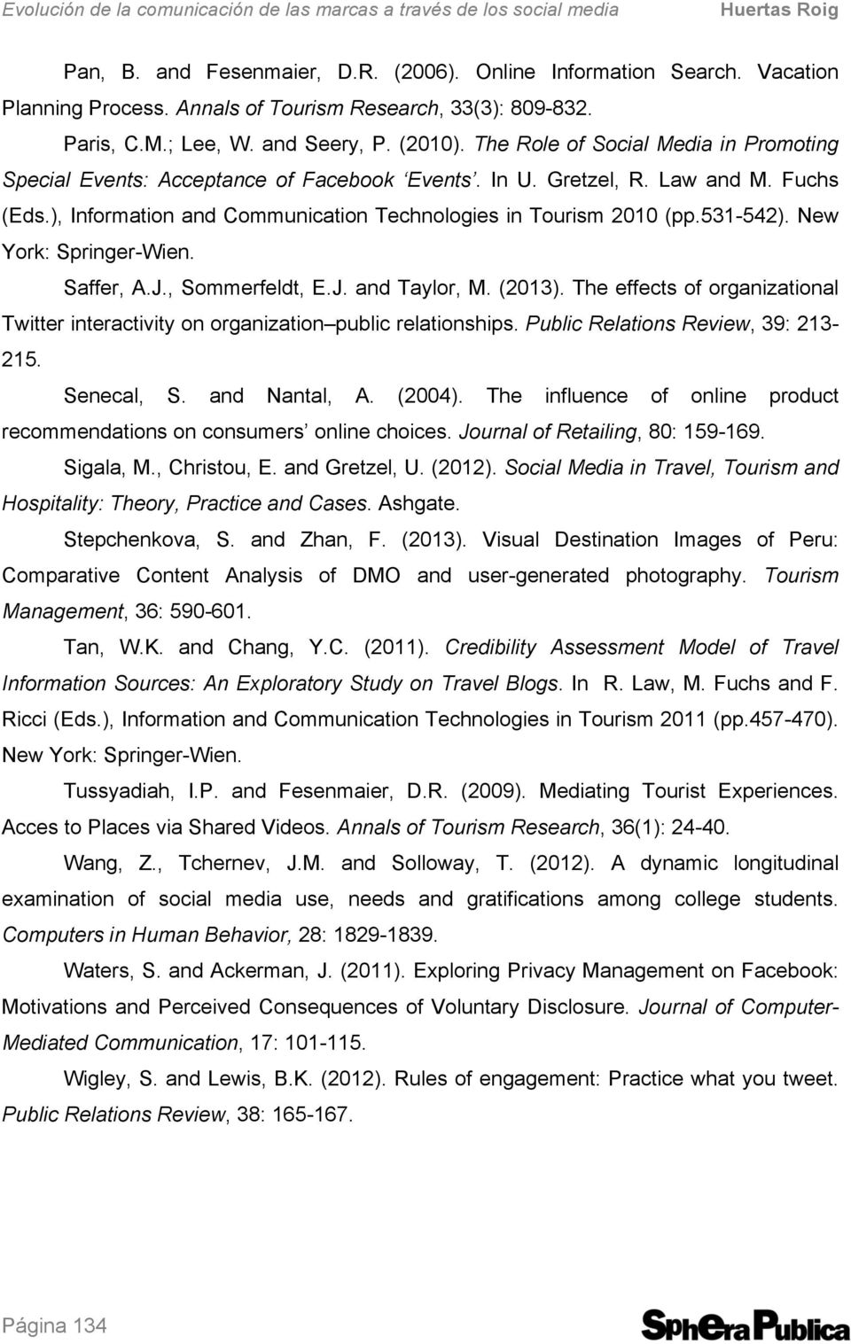 Fuchs (Eds.), Information and Communication Technologies in Tourism 2010 (pp.531-542). New York: Springer-Wien. Saffer, A.J., Sommerfeldt, E.J. and Taylor, M. (2013).