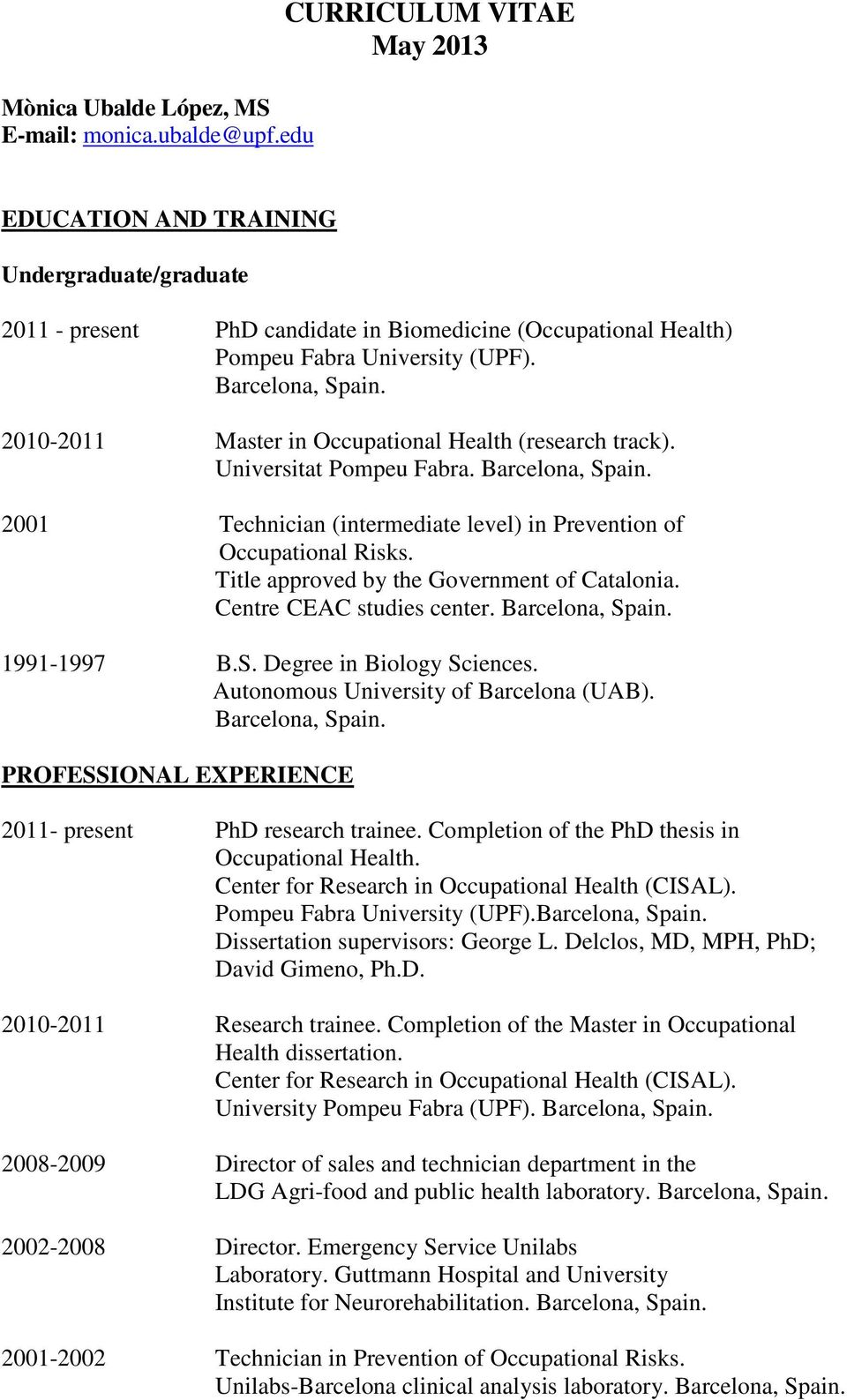 2010- Master in Occupational Health (research track). Universitat Pompeu Fabra. Barcelona, Spain. 2001 Technician (intermediate level) in Prevention of Occupational Risks.