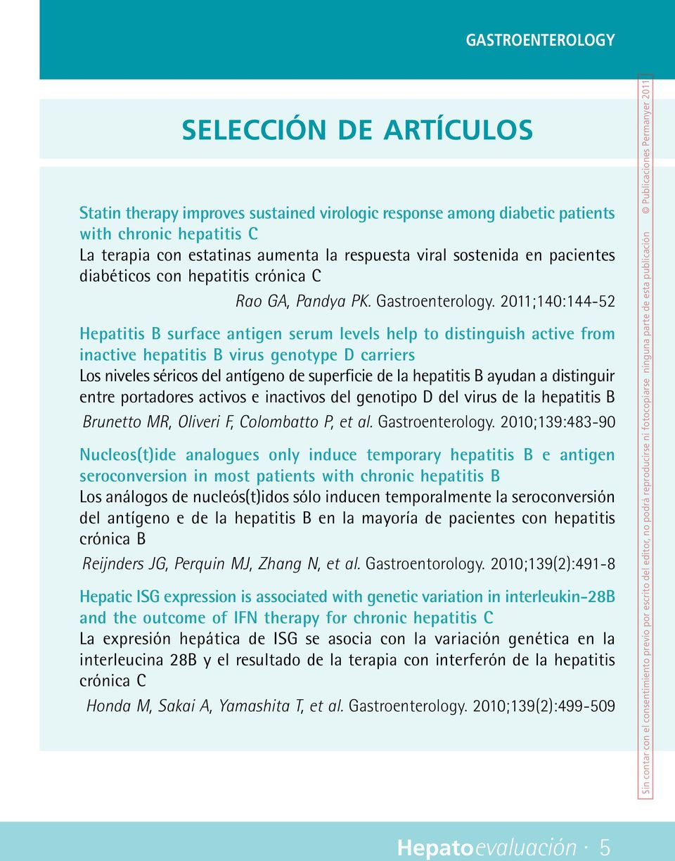 2011;140:144-52 Hepatitis B surface antigen serum levels help to distinguish active from inactive hepatitis B virus genotype D carriers Los niveles séricos del antígeno de superficie de la hepatitis