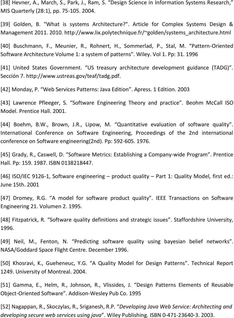 , Rohnert, H., Sommerlad, P., Stal, M. Pattern-Oriented Software Architecture Volume 1: a system of patterns. Wiley. Vol 1. Pp: 31. 1996 [41] United States Government.