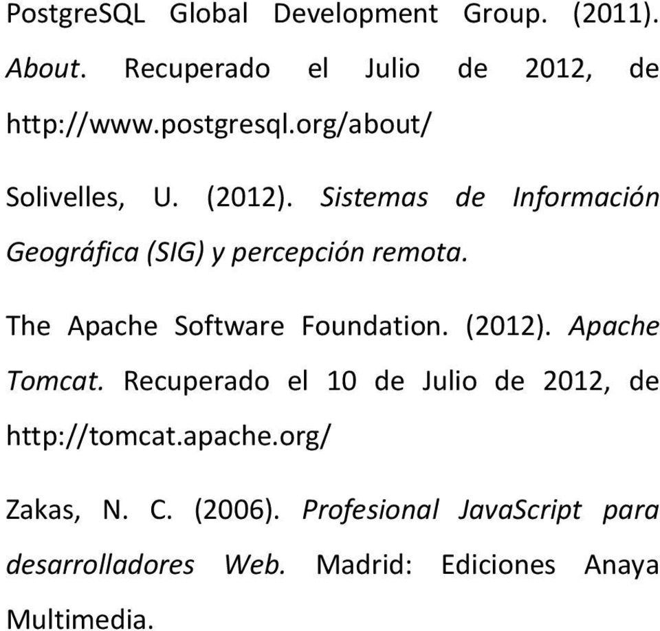 The Apache Software Foundation. (2012). Apache Tomcat. Recuperado el 10 de Julio de 2012, de http://tomcat.