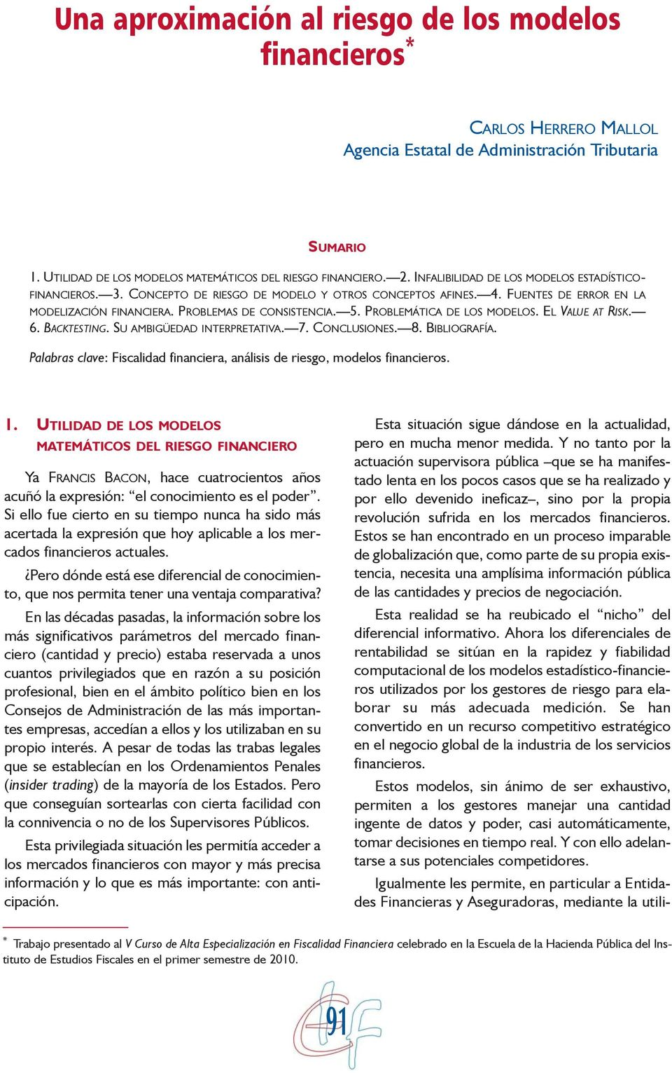 PROBLEMÁTICA DE LOS MODELOS. EL VALUE AT RISK. 6. BACKTESTING. SU AMBIGÜEDAD INTERPRETATIVA. 7. CONCLUSIONES. 8. BIBLIOGRAFÍA.