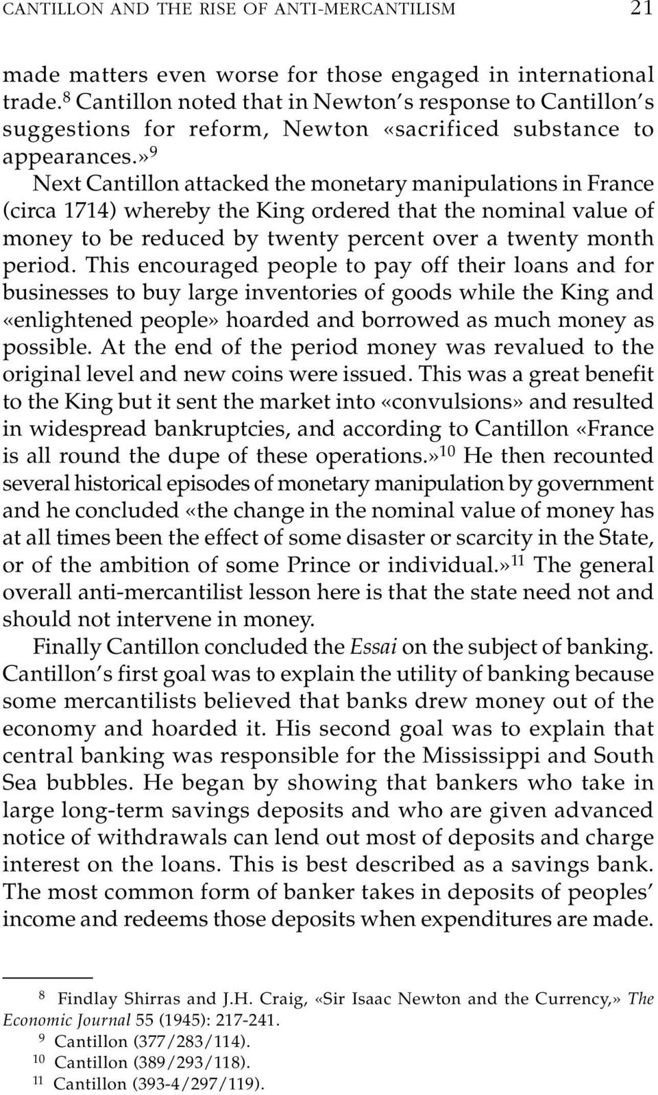 » 9 Next Cantillon attacked the monetary manipulations in France (circa 1714) whereby the King ordered that the nominal value of money to be reduced by twenty percent over a twenty month period.