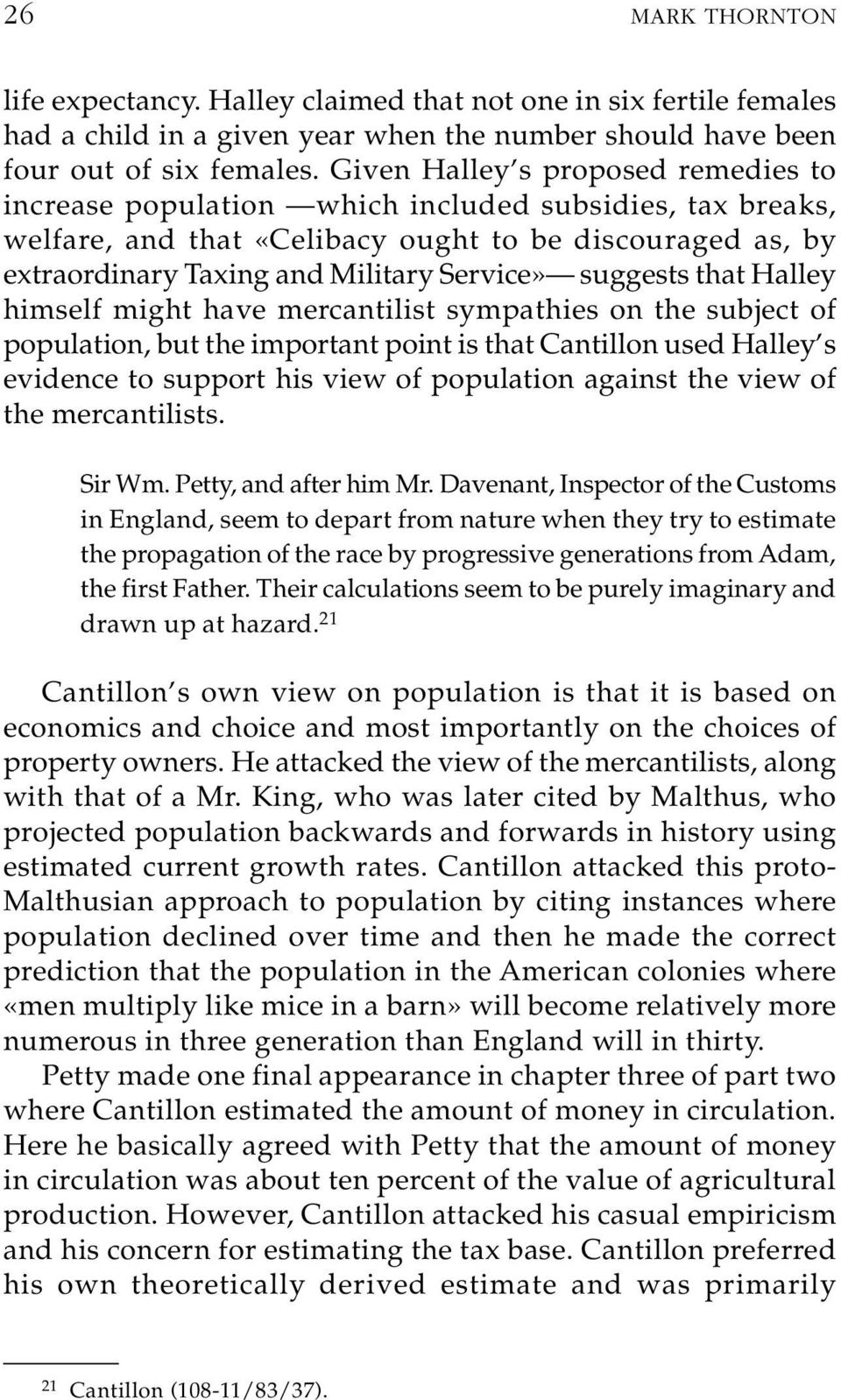 suggests that Halley himself might have mercantilist sympathies on the subject of population, but the important point is that Cantillon used Halley s evidence to support his view of population