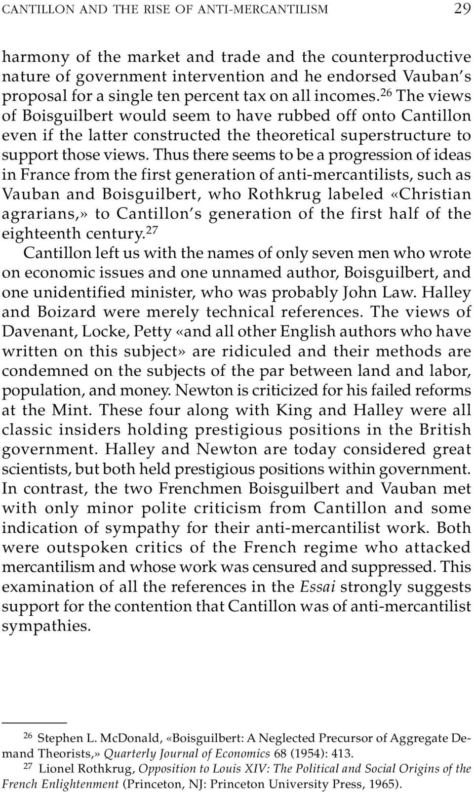 Thus there seems to be a progression of ideas in France from the first generation of anti-mercantilists, such as Vauban and Boisguilbert, who Rothkrug labeled «Christian agrarians,» to Cantillon s
