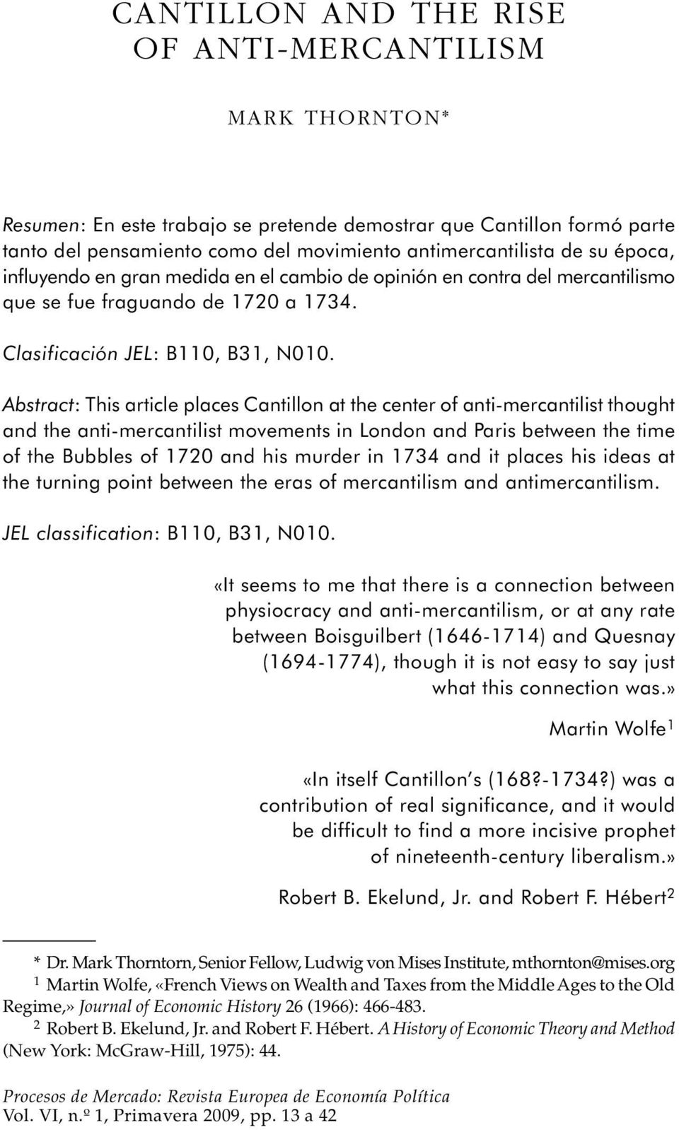 Abstract: This article places Cantillon at the center of anti-mercantilist thought and the anti-mercantilist movements in London and Paris between the time of the Bubbles of 1720 and his murder in