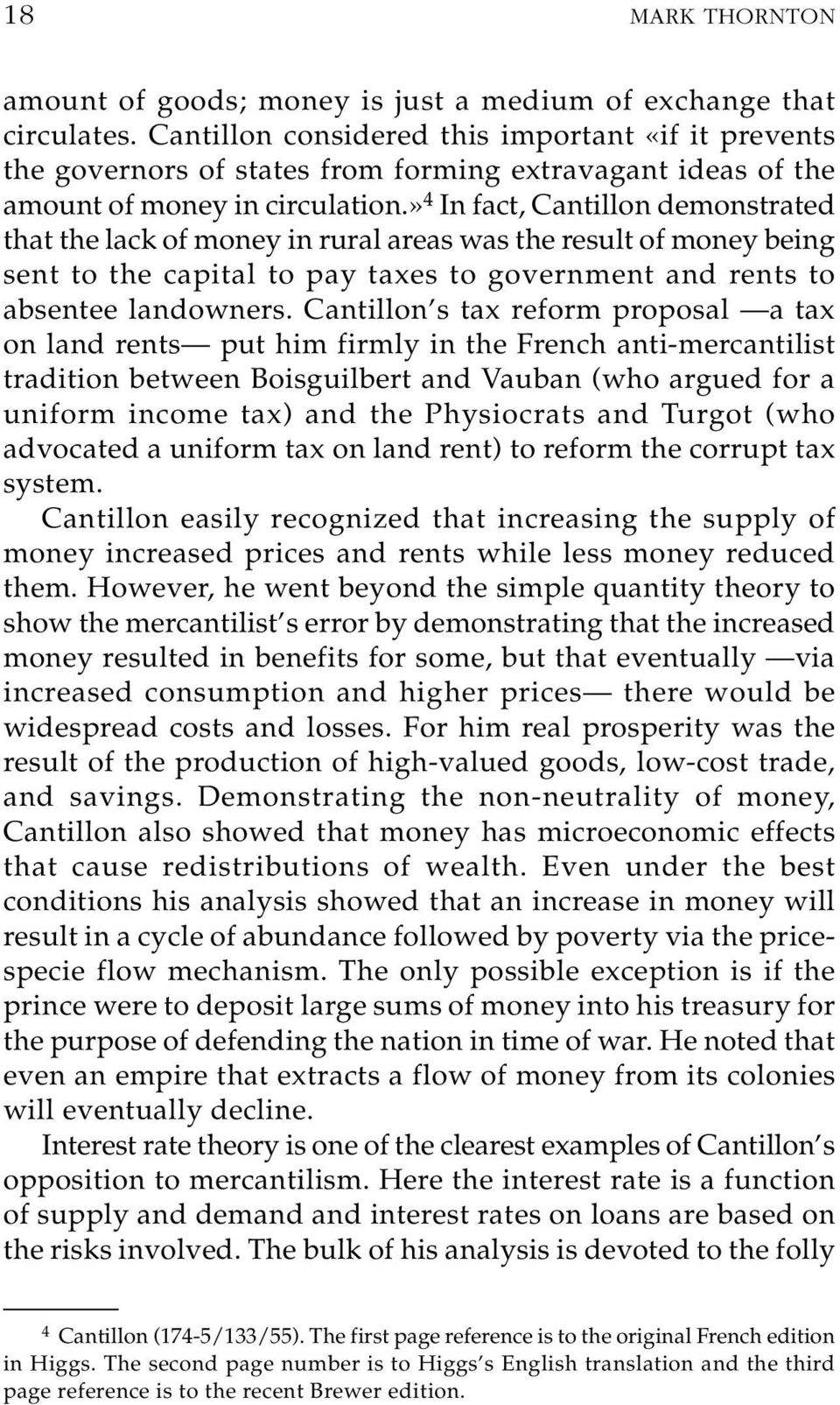 » 4 In fact, Cantillon demonstrated that the lack of money in rural areas was the result of money being sent to the capital to pay taxes to government and rents to absentee landowners.