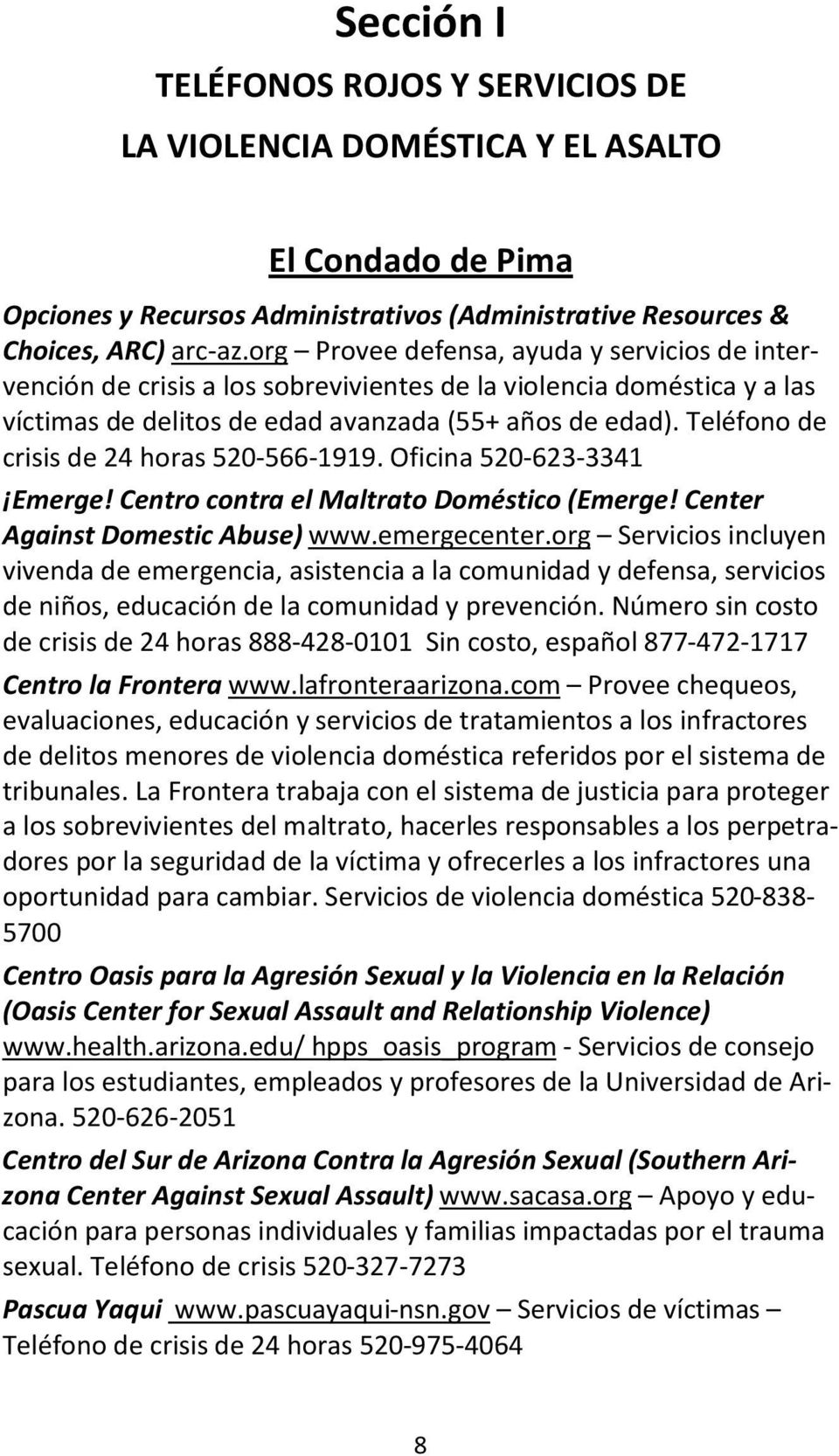 Teléfono de crisis de 24 horas 520-566-1919. Oficina 520-623-3341 Emerge! Centro contra el Maltrato Doméstico (Emerge! Center Against Domestic Abuse) www.emergecenter.