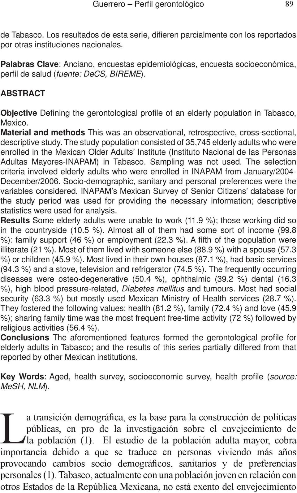 ABSTRACT Objective Defining the gerontological profi le of an elderly population in Tabasco, Mexico. Material and methods This was an observational, retrospective, cross-sectional, descriptive study.