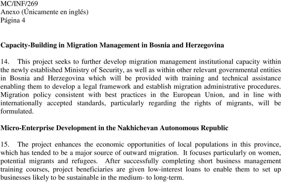 and Herzegovina which will be provided with training and technical assistance enabling them to develop a legal framework and establish migration administrative procedures.