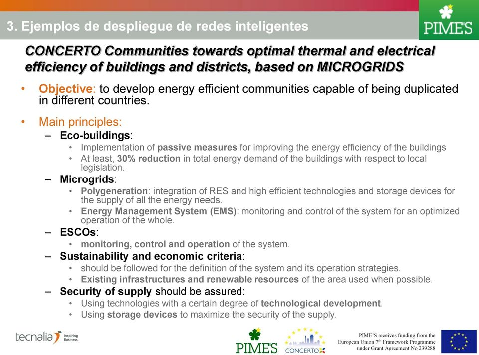 Main principles: Eco-buildings: Implementation of passive measures for improving the energy efficiency of the buildings At least, 30% reduction in total energy demand of the buildings with respect to