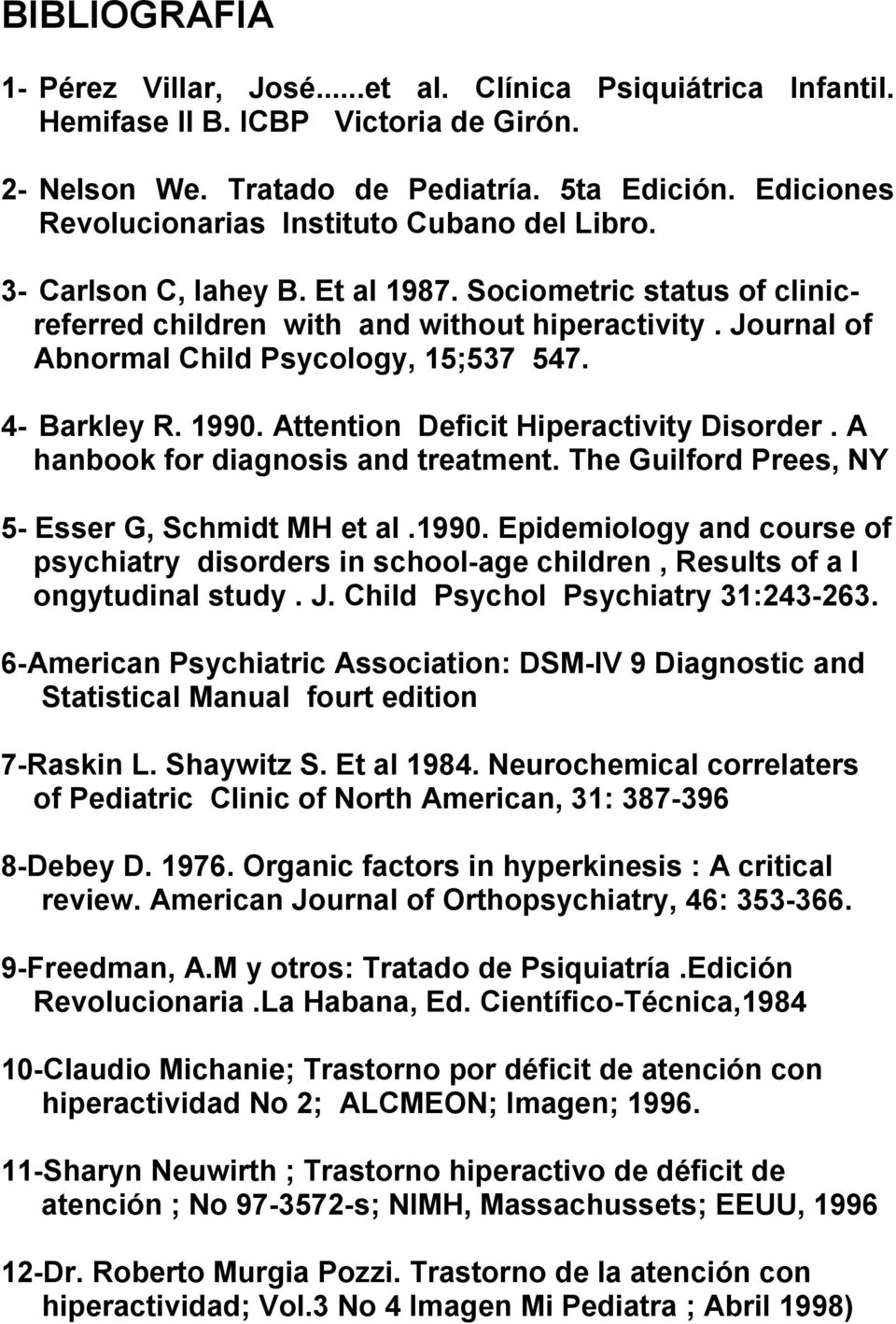 Journal of Abnormal Child Psycology, 15;537 547. 4- Barkley R. 1990. Attention Deficit Hiperactivity Disorder. A hanbook for diagnosis and treatment.