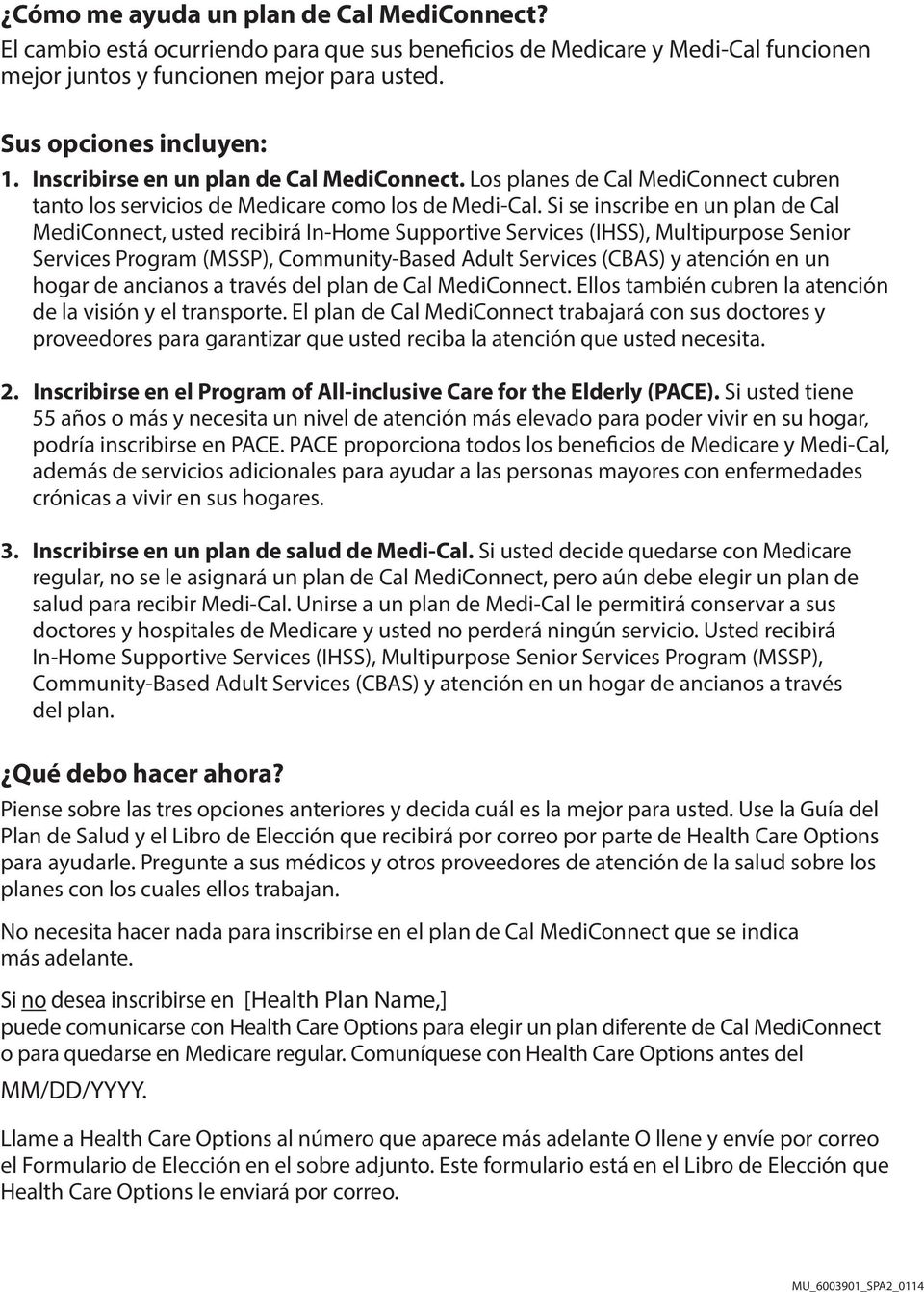 Si se inscribe en un plan de Cal MediConnect, usted recibirá In-Home Supportive Services (IHSS), Multipurpose Senior Services Program (MSSP), Community-Based Adult Services (CBAS) y atención en un